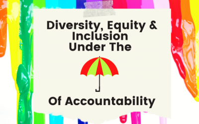 Diversity, Equity, & Inclusion Under The Umbrella of Accountability