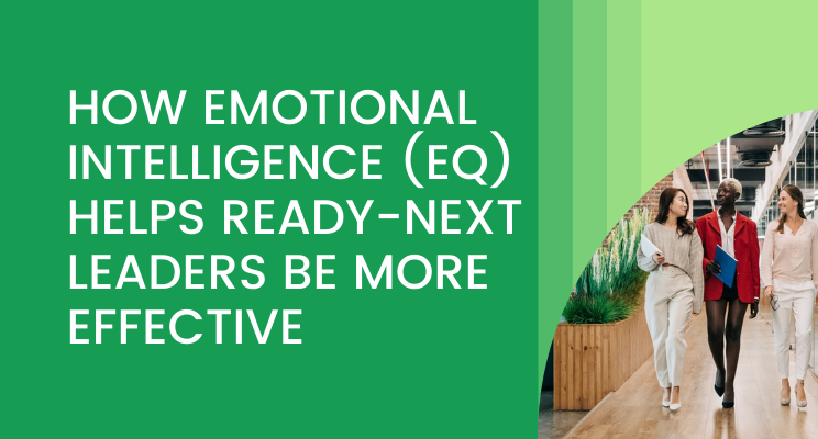 How Emotional Intelligence (EQ) Helps Ready-Next Leaders Be More Effective