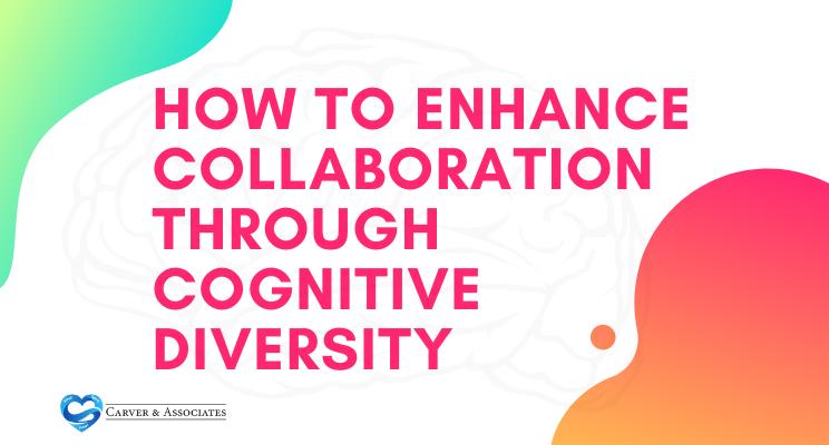 How to Enhance Collaboration Through Cognitive Diversity